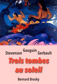 Trois tombes au soleil : Gauguin, Stevenson, Gerbault
