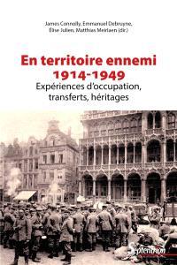 En territoire ennemi : expériences d'occupation, transferts, héritages (1914-1949)