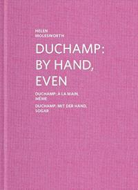Duchamp : by hand, even = Duchamp : à la main, même = Duchamp : mit der Hand, sogar