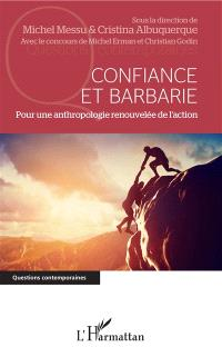 Confiance et barbarie : pour une anthropologie renouvelée de l'action
