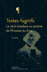 Textes fugitifs : le récit d'esclave au prisme de l'histoire du livre