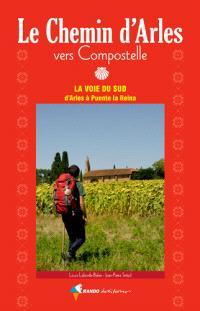 Le chemin d'Arles vers Compostelle : la voie du Sud d'Arles à Puente la Reina