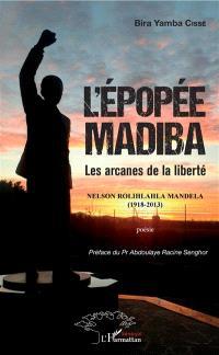 L'épopée Madiba : les arcanes de la liberté : Nelson Rolihlahla Mandela (1918-2013)