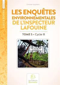 Les enquêtes environnementales de l'inspecteur Lafouine. Volume 5, Cycle III