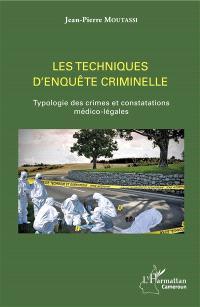 Les techniques d'enquête criminelle : typologie des crimes et constatations médico-légales