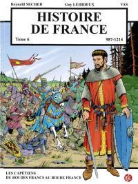 Histoire de France. Volume 6, 987-1214 : les Capétiens du roi des Francs au roi de France