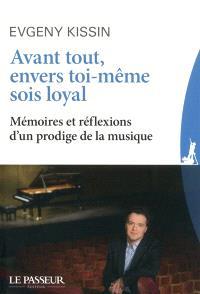 Avant tout, envers toi-même sois loyal : mémoires et réflexions d'un prodige de la musique
