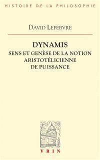 Dynamis : sens et genèse de la notion aristotélicienne de puissance