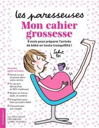 Le cahier grossesse des paresseuses : mon cahier grossesse : 9 mois pour préparer l'arrivée de bébé en toute tranquillité !