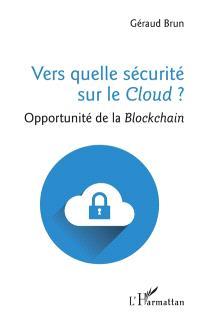 Quelle sécurité pour le cloud ? : opportunité de la blockchain