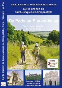 Sur le chemin de Saint-Jacques-de-Compostelle : de Paris au Puy-en-Velay, Sens, Auxerre, Vézelay, Le Puy-en-Velay : itinéraire pour pèlerins et randonneur à pied