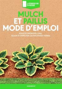 Mulch et paillis, mode d'emploi : pour économiser l'eau, isoler et empêcher les mauvaises herbes