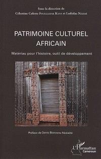 Patrimoine culturel africain : matériau pour l'histoire, outil de développement