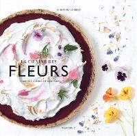 La cuisine des fleurs : recettes salées et sucrées