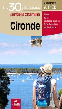 Gironde : les 30 plus beaux sentiers Chamina : Médoc, bassin, Landes de Gascogne, Entre-deux-Mers, Haute Gironde