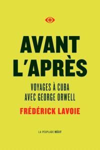 Avant l'après  : voyages à Cuba avec Georges Orwell