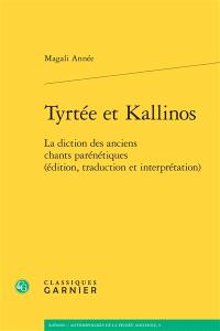 Tyrtée et Kallinos : la diction des anciens chants parénétiques : édition, traduction et interprétation