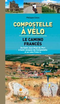 Compostelle à vélo : le camino francés : de Saint-Jean-Pied-de-Port à Saint-Jacques-de-Compostelle et au cabo Fisterra