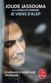 Je viens d'Alep : itinéraire d'un réfugié ordinaire