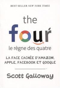 The four, le règne des quatre : la face cachée d'Amazon, Apple, Facebook et Google