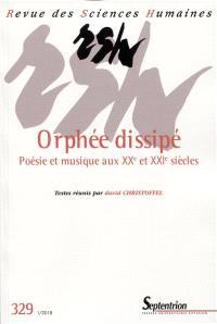 Revue des sciences humaines. n° 329, Orphée dissipé : poésie et musique aux XXe et XXIe siècles