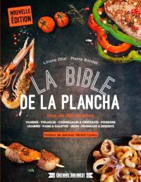 La bible de la plancha : plus de 200 recettes : viandes, volailles, coquillages & crustacés, poissons, légumes, pains & galettes, oeufs, fromages & desserts