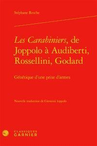 Les carabiniers, de Joppolo à Audiberti, Rosselini, Godard : génétique d'une prise d'armes