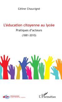 L'éducation citoyenne au lycée : pratiques d'acteurs (1881-2010)