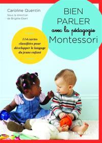 Bien parler avec la pédagogie Montessori : 104 cartes classifiées pour développer le langage du jeune enfant