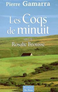 Les coqs de minuit; Suivi de Rosalie Brousse