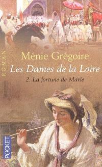 Les dames de la Loire. Volume 2, La fortune de Marie
