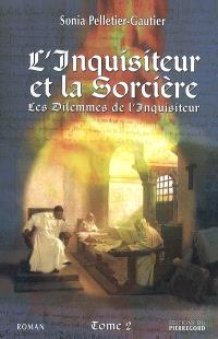 Les dilemmes de l'Inquisiteur. Volume 2, L'inquisiteur et la sorcière