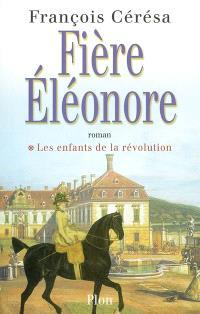 Les enfants de la Révolution. Volume 1, Fière Eléonore