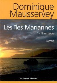 Les îles Mariannes : trilogie. Volume 1, L'héritage