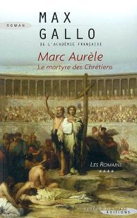 Les Romains. Volume 4, Marc Aurèle, le martyre des chrétiens