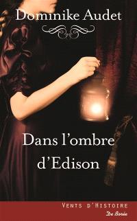 Dans l'ombre d'Edison : roman historique