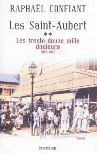 Les Saint-Aubert. Volume 2, Les trente-douze mille douleurs, 1920-1940