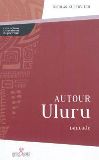 Autour Uluru; Suivi de Dialogue avec Bashô : haïkus du chemin kanak
