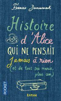 Histoire d'Alice, qui ne pensait jamais à rien (et de tous ses maris, plus un)