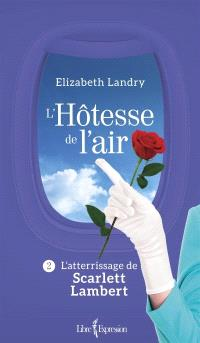 L'hôtesse de l'air. Volume 2, L'atterrissage de Scarlett Lambert