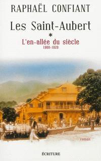 Les Saint-Aubert. Volume 1, L'en-allée du siècle (1900-1920)