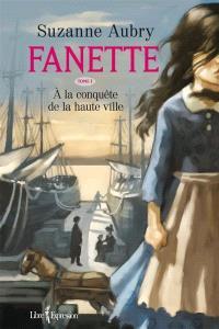 Fanette. Volume 1, À la conquête de la haute ville