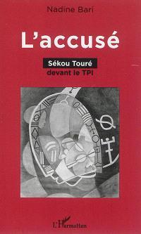 L'accusé : Sékou Touré devant le TPI
