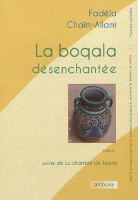La boqala désenchantée; Suivi de La chambre de bonne : nouvelle