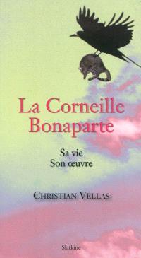 La corneille Bonaparte : sa vie, son oeuvre