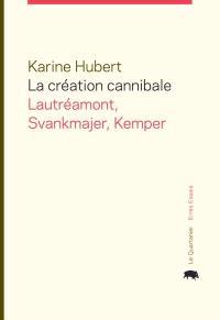 La création cannibale  : Svankmajer, Lautréamont, Kemper
