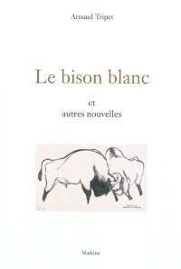 Le bison blanc : et autres nouvelles