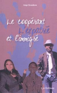 Le coopérant, l'expatrié et l'immigré