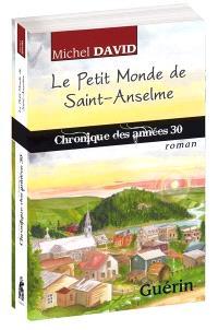 Le petit monde de Saint-Anselme  : chronique des années 30