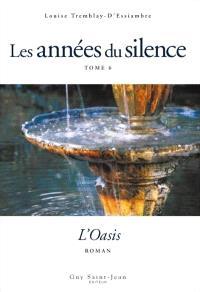 Les années du silence. Volume 6, L'oasis  : roman